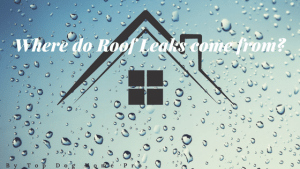 Roof Leaking - Where do Roof Leaks come from?